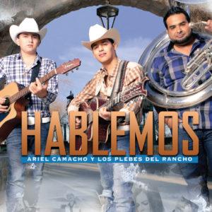 """Ariel Camacho y los Plebes del Rancho """"Hablemos"""""""